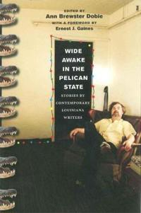 Wide Awake in the Pelican State: Stories by Contemporary Louisiana Writers