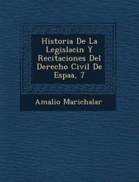 Historia De La Legislaci¿n Y Recitaciones Del Derecho Civil De Espa¿a, 7