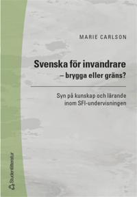 Svenska för invandrare - brygga eller gräns?