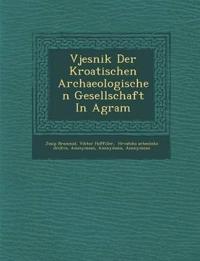 Vjesnik Der Kroatischen Archaeologischen Gesellschaft In Agram