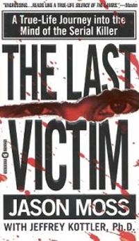 The Last Victim: A True-Life Journey Into the Mind of the Serial Killer
