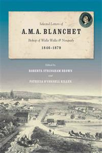 Selected Letters of A. M. A. Blanchet, Bishop of Walla Walla & Nesqualy, 1846-1879