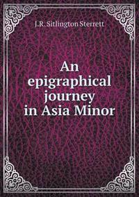An Epigraphical Journey in Asia Minor