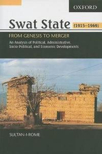 Swat State (1915-1969): From Genesis to Merger: An Analysis of Political, Administrative, Socio-Political, and Economic Developments