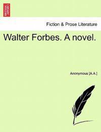 Walter Forbes. a Novel.