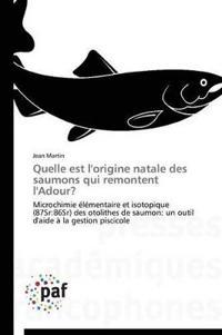Quelle Est L'Origine Natale Des Saumons Qui Remontent L'Adour?