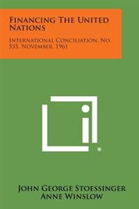 Financing the United Nations: International Conciliation, No. 535, November, 1961