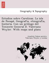 Estudios Sobre Carolinas. La Isla de Ponape´. Geografia, Etnografia, Historia. Con Un Pro´logo del Teniente General D. Valeriano Weyler. with Maps and Plans