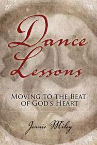 Dance Lessons: Moving to the Beat of God's Heart
