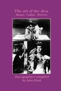 The Art of the Diva: 3 Discographies: Claudia Muzio, Maria Callas, Magda Olivero