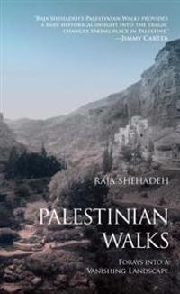 Palestinian Walks: Forays Into a Vanishing Landscape