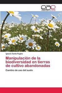 Manipulacion de la Biodiversidad En Tierras de Cultivo Abandonadas