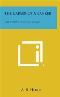 The Career of a Banker: The Story of John Dough