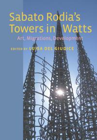 Sabato Rodia's Towers in Watts: Art, Migrations, Development