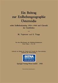 Ein Beitrag Zur Erdbebengeographie Osterreichs: Nebst Erdbebenkatalog 1904-1948 Und Chronik Der Starkbeben