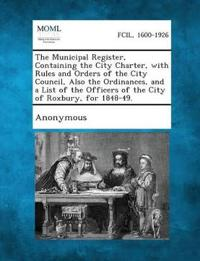 The Municipal Register, Containing the City Charter, with Rules and Orders of the City Council, Also the Ordinances, and a List of the Officers of the