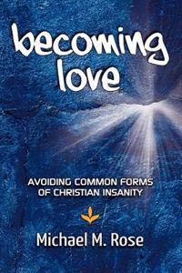 Becoming Love: Avoid Common Forms of Christian Insanity