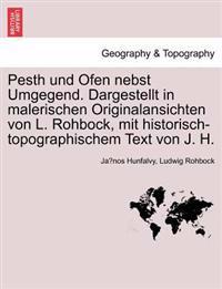 Pesth Und Ofen Nebst Umgegend. Dargestellt in Malerischen Originalansichten Von L. Rohbock, Mit Historisch-Topographischem Text Von J. H.
