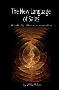 New Language of Sales: A Radically Different Conversation