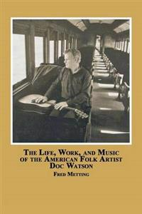 The Life, Work and Music of the American Folk Artist Doc Watson