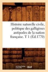 Histoire Naturelle Civile, Politique Des Gallig�nes Antipodes de la Nation Fran�aise. T 1 (�d.1770)