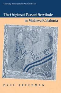The Origins of Peasant Servitude in Medieval Catalonia