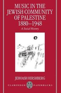 Music in the Jewish Community of Palestine 1880-1948