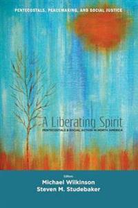 A Liberating Spirit Pentecostals and Social Action in North America