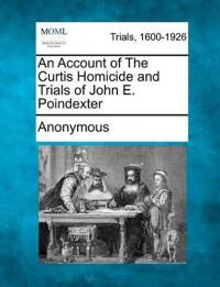 An Account of the Curtis Homicide and Trials of John E. Poindexter