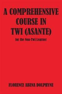 A Comprehensive Course in Twi Asante for the Non-Twi Learner