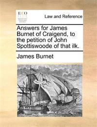 Answers for James Burnet of Craigend, to the Petition of John Spottiswoode of That Ilk.