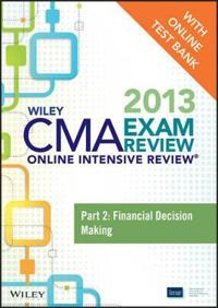Wiley CMA Exam Review 2013 Online Intensive Review + Test Bank: Part 2, Financial Decision Making