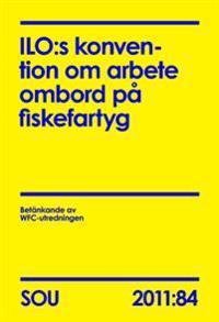 ILO:s konvention om arbete ombord på fiskefartyg. SOU 2011:84
