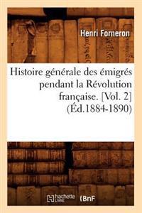 Histoire Generale Des Emigres Pendant La Revolution Francaise. [Vol. 2] (Ed.1884-1890)