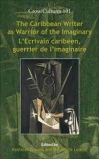 The Caribbean Writer As Warrior of the Imaginary / L'ecrivain Caribeen, Guerrier De L'imaginaire