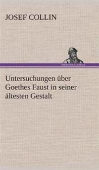 Untersuchungen Uber Goethes Faust in Seiner Altesten Gestalt
