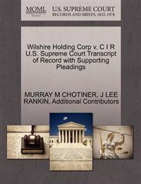 Wilshire Holding Corp V. C I R U.S. Supreme Court Transcript of Record with Supporting Pleadings