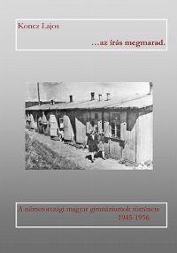 ...AZ Iras Megmarad: A Nemetorszagi Magyar Gimnaziumok Tortenete 1945-1956