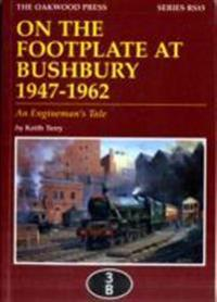 On the footplate at bushbury 1947-1963 - an enginemans tale