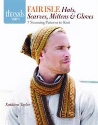 Fair Isle Hats, Scarves, Mittens & Gloves: 7 Stunning Patterns to Knit