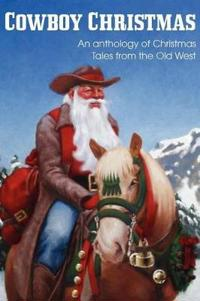 Cowboy Christmas, an Anthology of Christmas Tales from the Old West