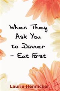 When They Invite You to Dinner - Eat First