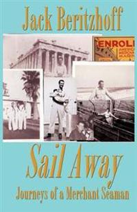 Sail Away: Journeys of a Merchant Seaman
