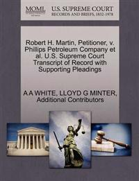 Robert H. Martin, Petitioner, V. Phillips Petroleum Company et al. U.S. Supreme Court Transcript of Record with Supporting Pleadings