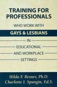 Training Professionals Who Work With Gays and Lesbians in Educational and Workplace Settings