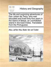 The Life and Surprizing Adventures of Don Juliani de Trezz; Who Was Educated and Lived Forty-Five Years in the Island of Malpa, an Uninhabited Island in the East-Indies. Translated from the Portuguese.