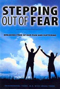 Stepping Out of Fear: Breaking Free of Our Pain and Suffering