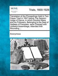 Translation of the Proceedings Held in Two Cases Tried in 1847 Before the Session Judge of Dacca, in Which Doodoo Meea and His Followers, Belonging to