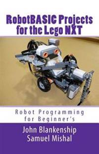 Robotbasic Projects for the Lego Nxt: Robot Programming for Beginners