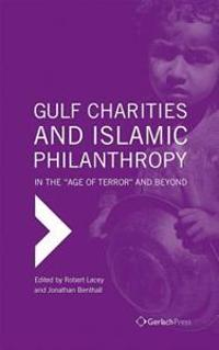 "Gulf Charities and Islamic Philanthropy in the ""Age of Terror"" and Beyond"